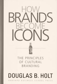 How Brands Become Icons von Douglas B. Holt (Oktober 2004)